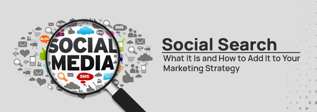 Social Search: What It Is and How to Add It to Your Marketing Strategy
