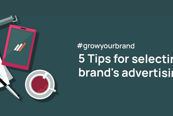 Five Tips for selecting your brand's advertising agency