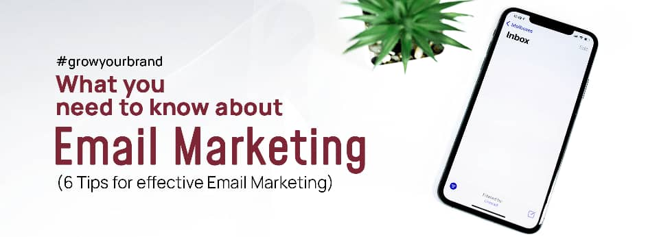 What you need to know about email Marketing – 6 tips for effective email marketing